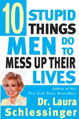 Ten Stupid Things Men Do to Mess Up Their Lives By Schlessinger, Laura
