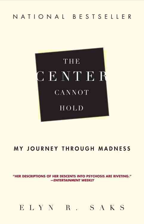 The Center Cannot Hold By Saks, Elyn R.